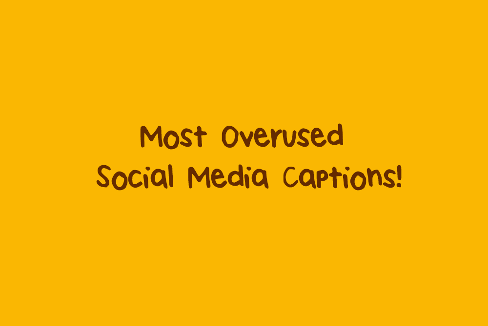 20 Most Overused Social Media Captions That Need To Stop ...